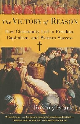 The Victory of Reason- How Christianity Led to Freedom, Capitalism, and Western Success