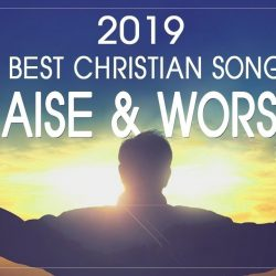 Best Christian Worship Songs of 2019
