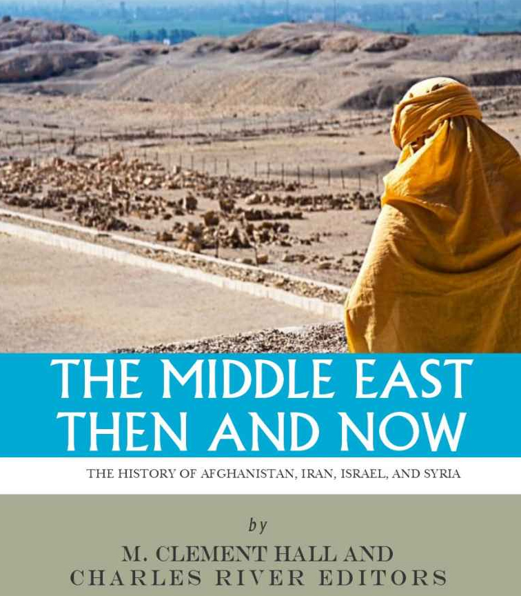 The Middle East Then and Now: The History of Israel, Iran, Syria and Afghanistan.