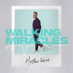 Matthew West – Walking Miracles