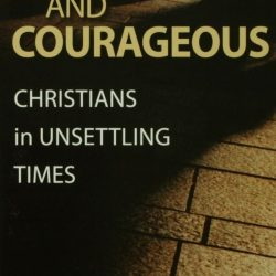 Faithful And Courageous- Christians In Unsettling Times by Mark S. Hanson