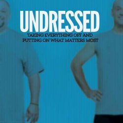 Undressed: Taking Everything Off and Putting on What Matters Most