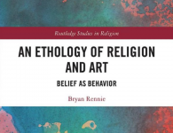 An Ethology of Religion and Art: Belief as Behavior (Routledge Studies in Religion)