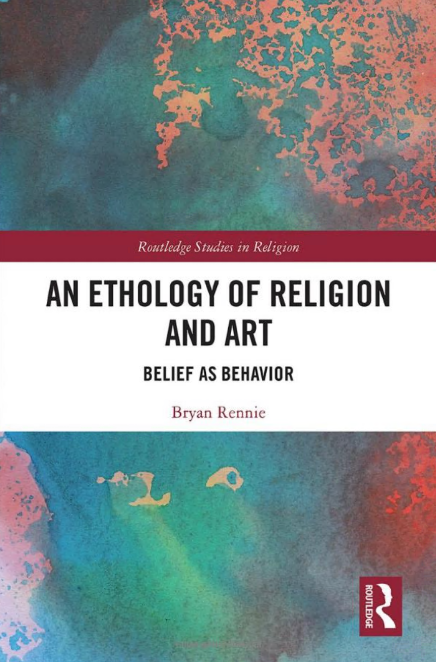 An Ethology of Religion and Art- Belief as Behavior (Routledge Studies in Religion)