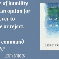 "The Blessing of Humility: ""A life of Humility is not an Option for a Believer to Choose or Reject. It is a Command of God"""