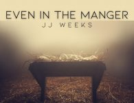 JJ Weeks Premieres Christmas Song 'Even in the Manger'